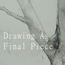 Drawings as finalpieces